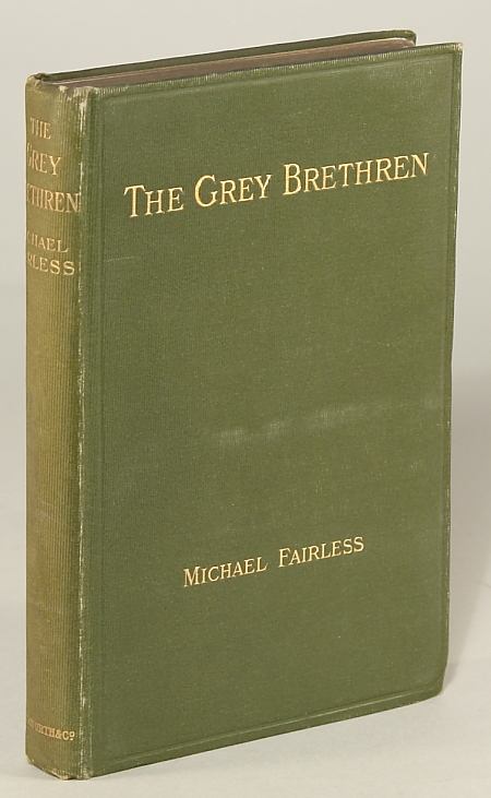 "THE GREY BRETHREN AND OTHER FRAGMENTS IN PROSE AND VERSE. By Michael Fairless [pseudonym]. Margaret Fairless Barber, ""Michael Fairless."""