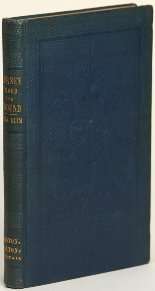NIELS KLIM'S JOURNEY UNDER THE GROUND; BEING A NARRATIVE OF HIS WONDERFUL DESCENT TO THE SUBTERRANEAN LANDS; TOGETHER WITH AN ACCOUNT OF THE SENSIBLE ANIMALS AND TREES INHABITING THE PLANET NAZAR AND THE FIRMAMENT. By Louis Holberg. Translated from the Danish by John Gierlow. With a Sketch of the Author's Life. Ludvig Holberg.