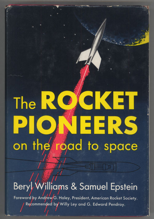 THE ROCKET PIONEERS: ON THE ROAD TO SPACE ... Foreword by Andrew G. Haley. Beryl Williams, Samuel Epstein.
