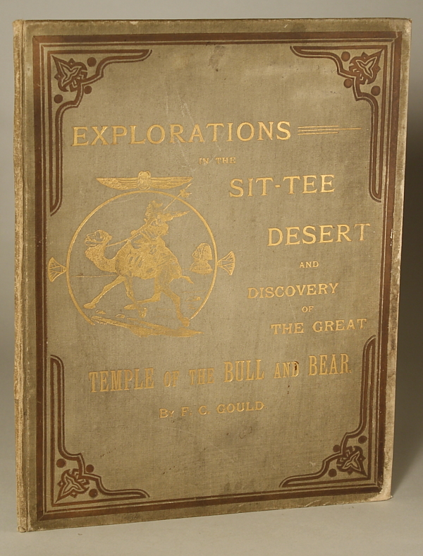 EXPLORATIONS IN THE SIT-TEE DESERT: BEING A COMIC ACCOUNT OF THE SUPPOSED DISCOVERY OF THE RUINS OF THE LONDON STOCK EXCHANGE SOME 2000 YEARS HENCE. Francis Carruthers Gould.