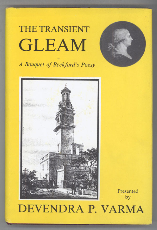 THE TRANSIENT GLEAM: A BOUQUET OF BECKFORD'S POESY Presented by Davendra P. Varma. Foreword by Brocard Sewell. William Beckford.