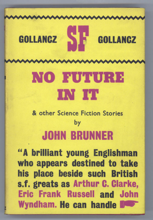 NO FUTURE IN IT AND OTHER SCIENCE FICTION STORIES. John Brunner.