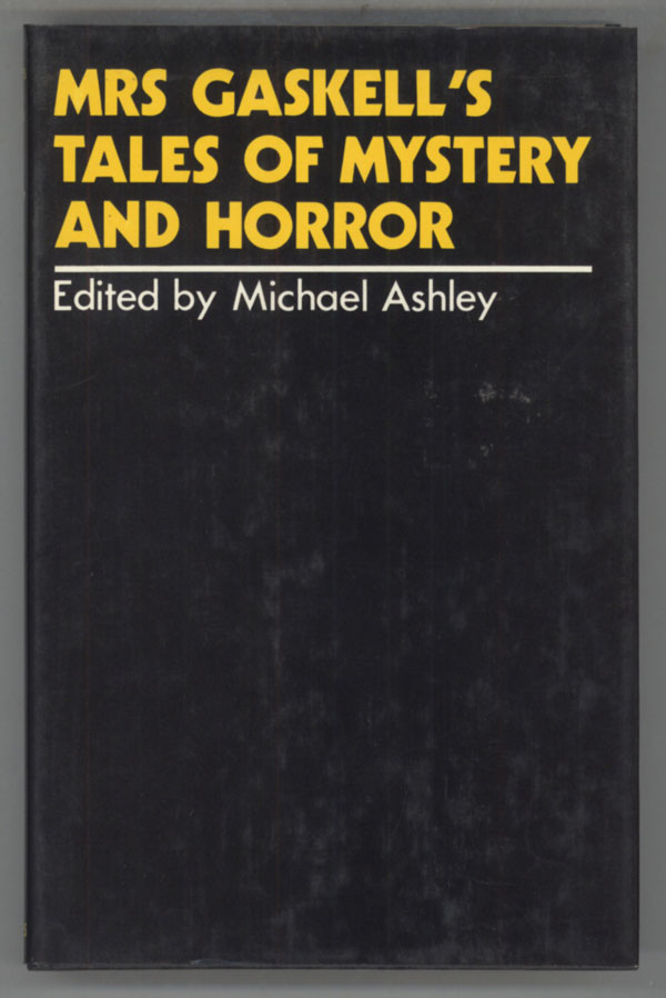 MRS GASKELL'S TALES OF MYSTERY AND HORROR. Edited by Michael Ashley. Gaskell Mrs, Elizabeth Cleghorn Stevenson Gaskell.