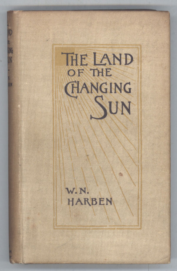 THE LAND OF THE CHANGING SUN. William Harben.