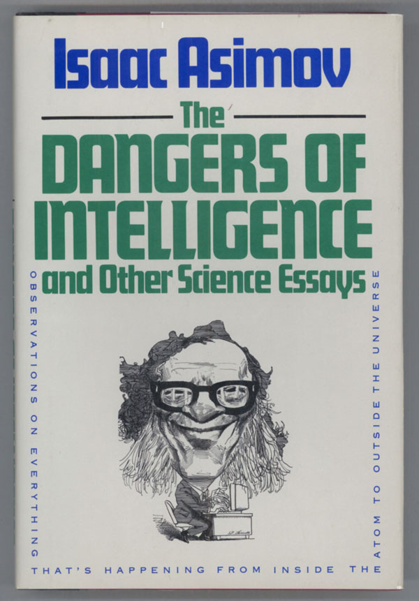 THE DANGERS OF INTELLIGENCE AND OTHER SCIENCE ESSAYS. Isaac Asimov.