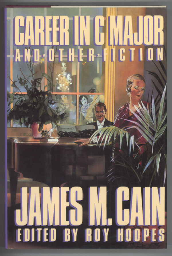 CAREER IN C MAJOR AND OTHER FICTION. Edited and with Introduction by Roy Hoopes, James M. Cain.
