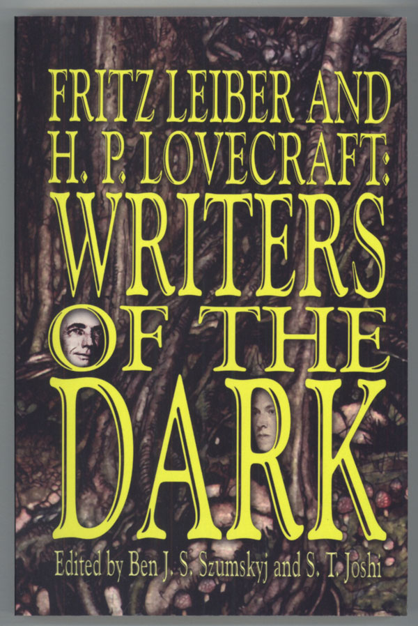 FRITZ LEIBER AND H. P. LOVECRAFT: WRITERS OF THE DARK. Edited by Ben J. S. Szumskyj and S. T. Joshi. Howard Phillips Lovecraft, Fritz Leiber.