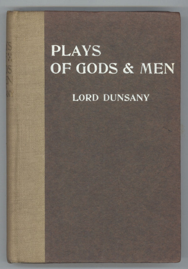 PLAYS OF GODS AND MEN. Lord Dunsany, Edward Plunkett.