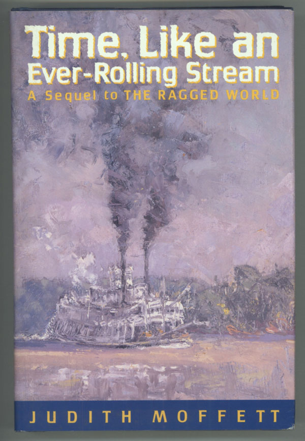 TIME, LIKE AN EVER-ROLLING STREAM: A SEQUEL TO THE RAGGED WORLD. Judith Moffett.