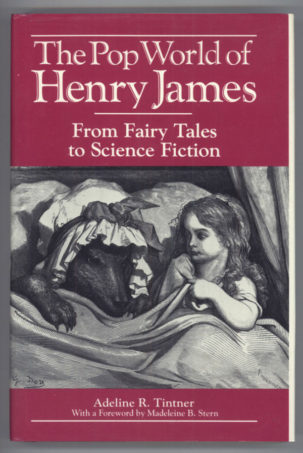 THE POP WORLD OF HENRY JAMES: FROM FAIRY TALES TO SCIENCE FICTION. Henry James, Adeline R. Tintner.
