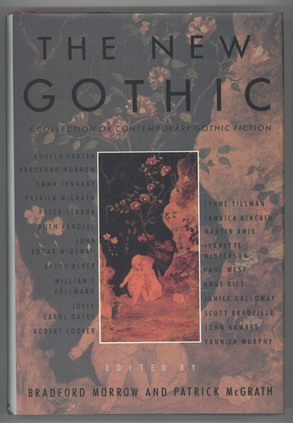 THE NEW GOTHIC: A COLLECTION OF CONTEMPORARY GOTHIC FICTION. Bradford Morrow, Patrick McGrath.