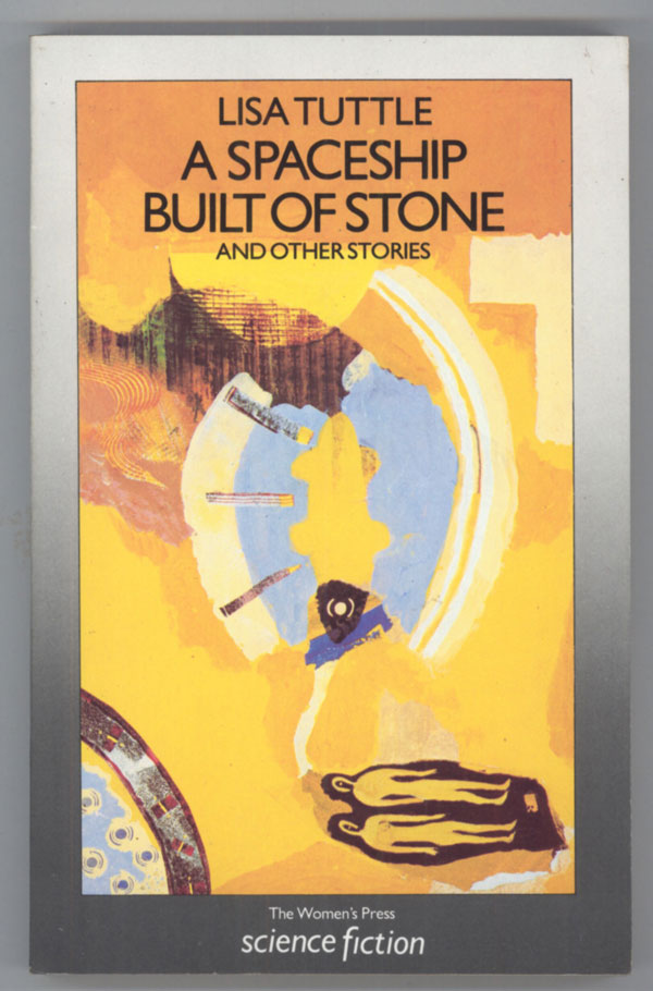 A SPACESHIP BUILT OF STONE AND OTHER STORIES. Lisa Tuttle.