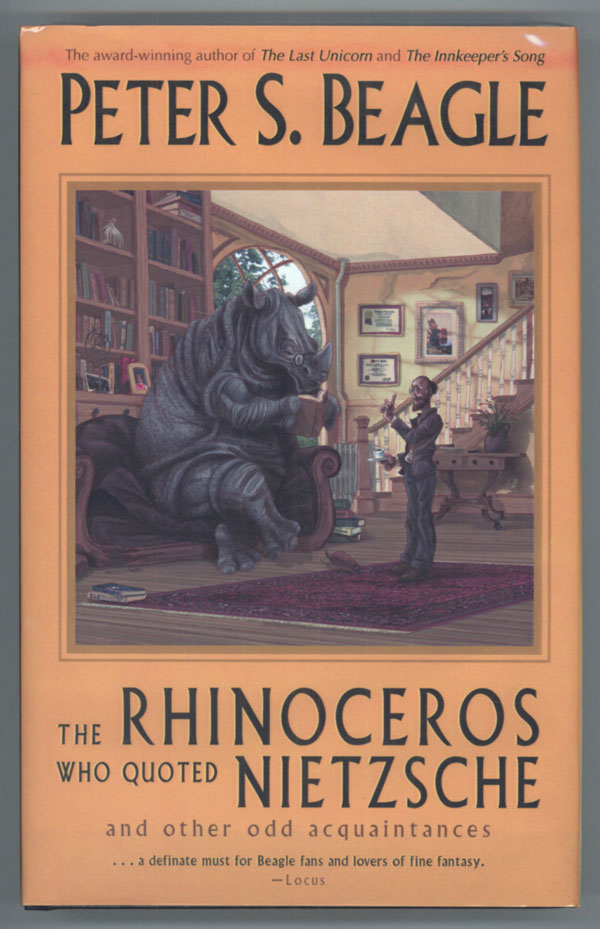 THE RHINOCEROS WHO QUOTED NIETZSCHE AND OTHER ODD ACQUAINTANCES. Peter Beagle.