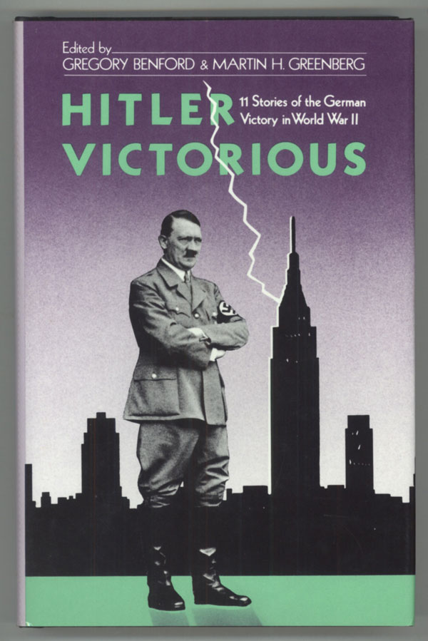 HITLER VICTORIOUS: ELEVEN STORIES OF THE GERMAN VICTORY IN WORLD WAR II. Gregory Benford, Martin H. Greenberg.