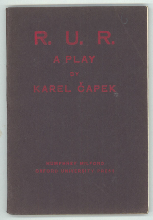 R.U.R. (ROSSUM'S UNIVERSAL ROBOTS): A PLAY IN THREE ACTS AND AN EPILOGUE ... Translated from the Czech by P. Selver and Adapted for the English Stage by Nigel Playfair. Karel Capek.