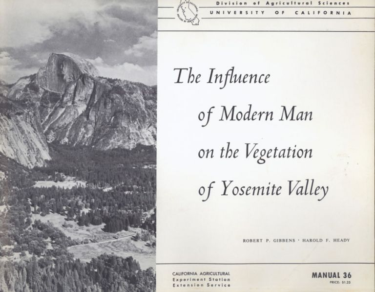 ... The influence of modern man on the vegetation of Yosemite Valley. ROBERT P. GIBBENS, HAROLD F. HEADY.