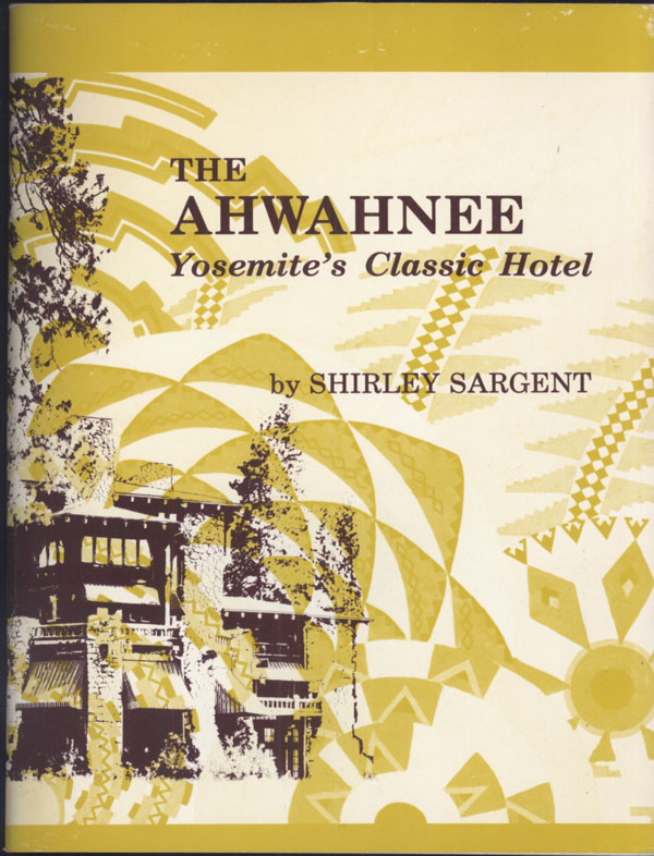 The Ahwahnee: Yosemite's classic hotel by Shirley Sargent. SHIRLEY SARGENT.