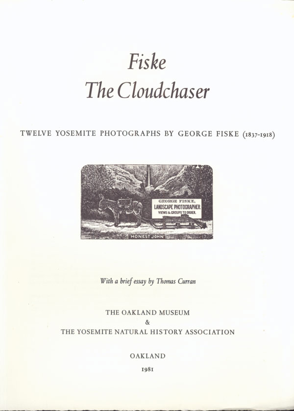 Fiske the cloudchaser. Twelve Yosemite photographs by George Fiske (1837-1918). With brief essay by Thomas Curran. GEORGE FISKE.