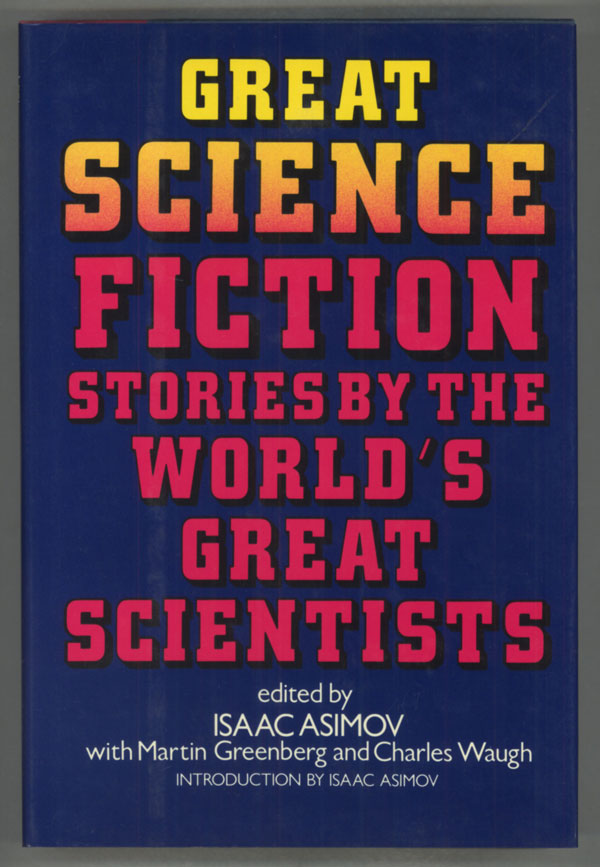 GREAT SCIENCE FICTION STORIES BY THE WORLD'S GREAT SCIENTISTS. Isaac Asimov, Martin Harry Greenberg, Charles G. Waugh.