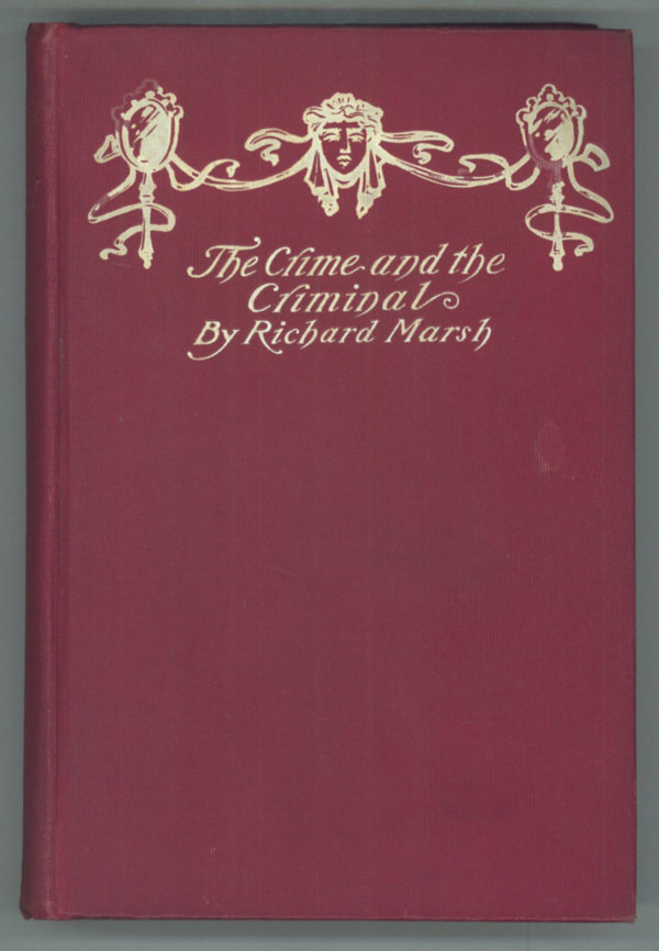 "THE CRIME AND THE CRIMINAL: BEING A WEIRD AND POWERFUL DETECTIVE ROMANCE. Richard Bernard Heldmann, ""Richard Marsh."""
