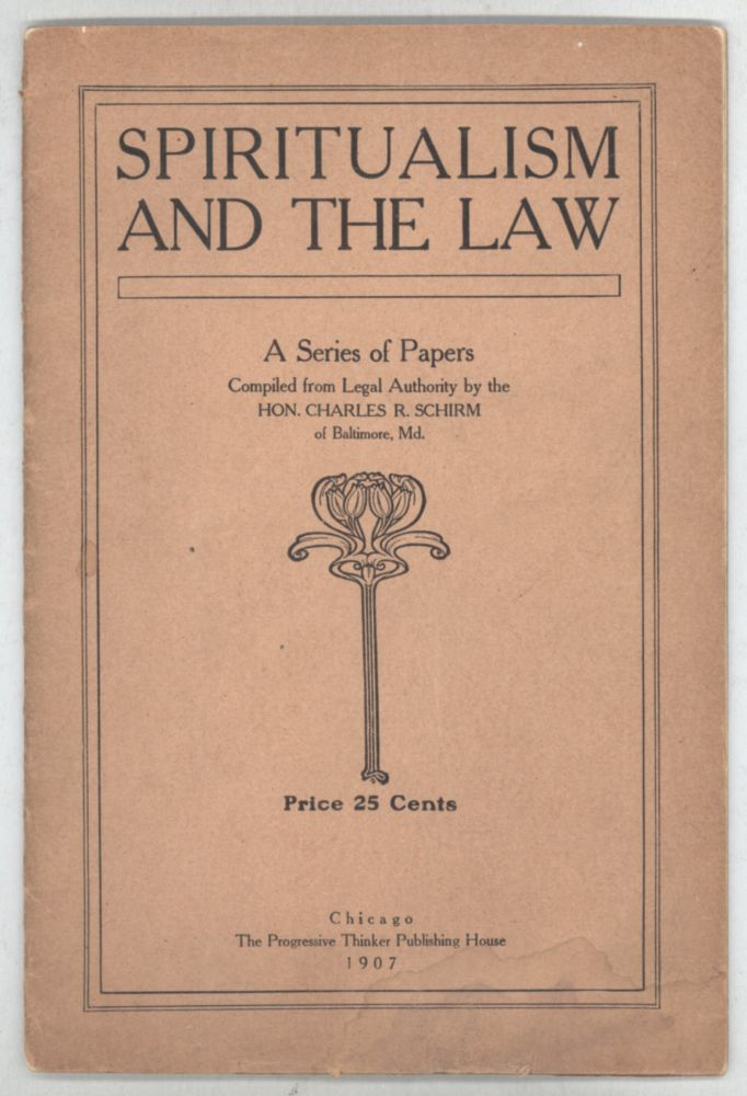 SPIRITUALISM AND THE LAW: A SERIES OF PAPERS COMPILED FROM LEGAL AUTHORITY. Charles R. Schirm.