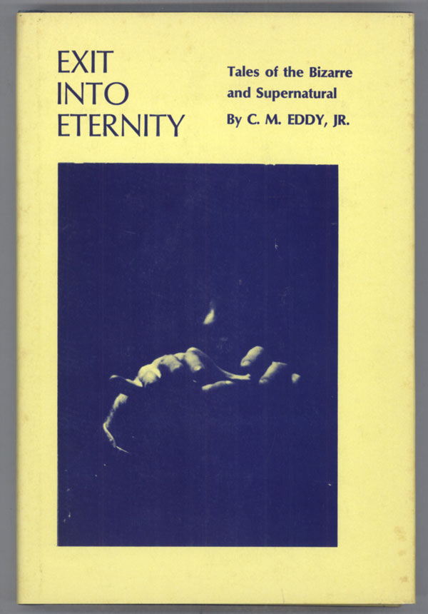 EXIT INTO ETERNITY: TALES OF THE BIZARRE AND SUPERNATURAL... With an Introduction by Muriel E. Eddy. Eddy, Jr.