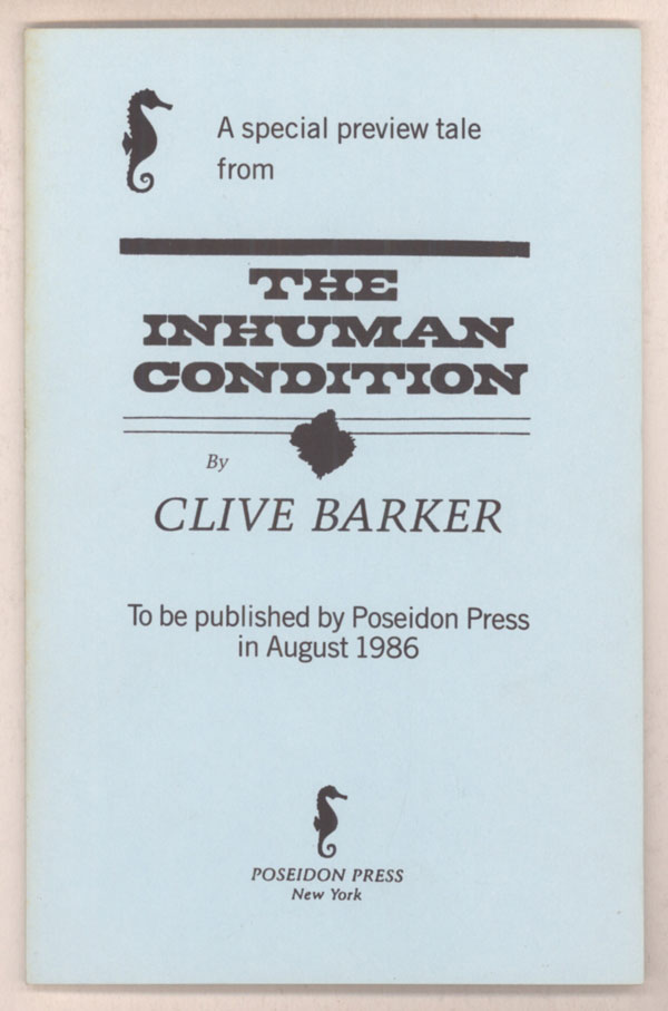 A SPECIAL PREVIEW TALE FROM THE INHUMAN CONDITION BY CLIVE BARKER TO BE PUBLISHED BY POSEIDON PRESS IN AUGUST 1986 [cover title]. Clive Barker.