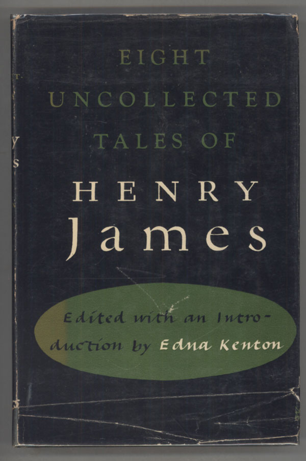 EIGHT UNCOLLECTED TALES OF HENRY JAMES. Edited with an Introduction by Edna Kenton. Henry James.