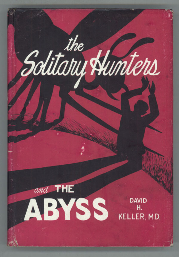 THE SOLITARY HUNTERS AND THE ABYSS: TWO FANTASTIC NOVELS. David Keller.