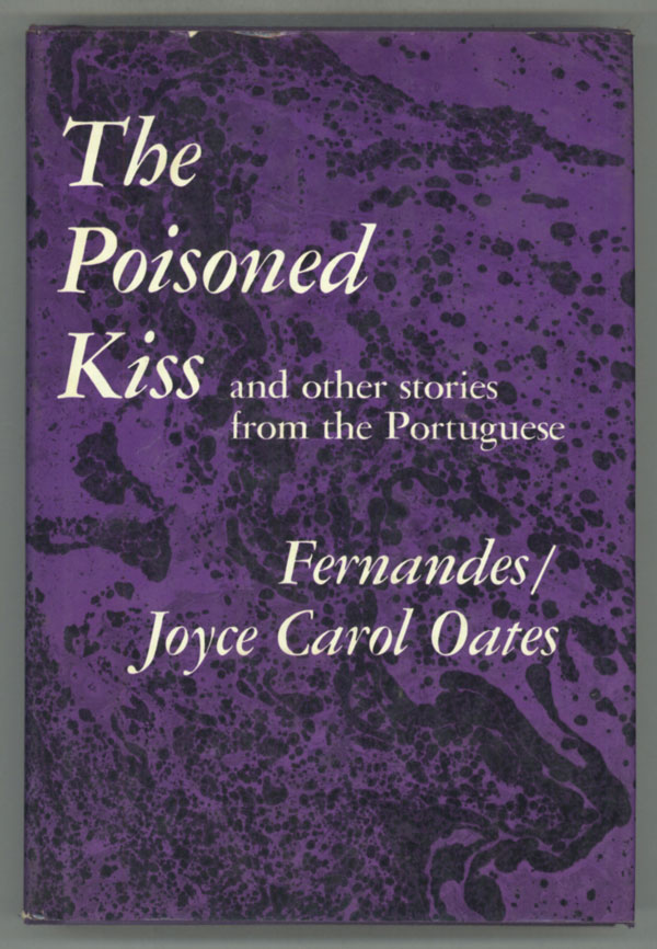 THE POISONED KISS AND OTHER STORIES FROM THE PORTUGUESE. Joyce Carol Oates.