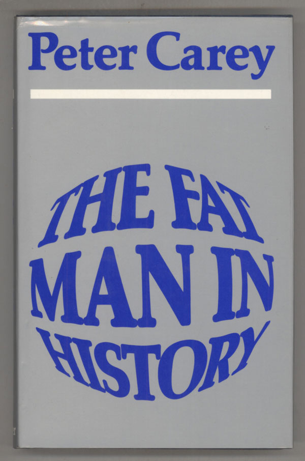 THE FAT MAN IN HISTORY. Peter Carey.