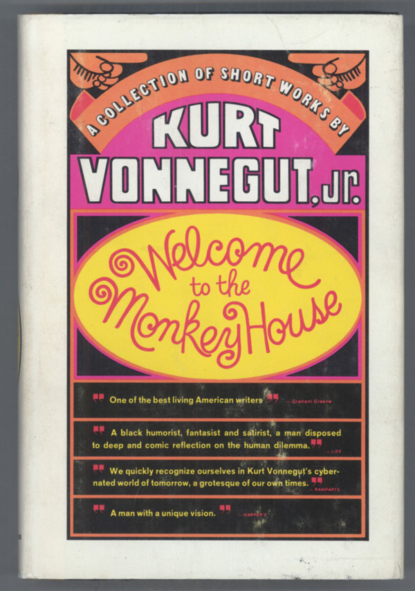WELCOME TO THE MONKEY HOUSE: A COLLECTION OF SHORT WORKS. Kurt Vonnegut.