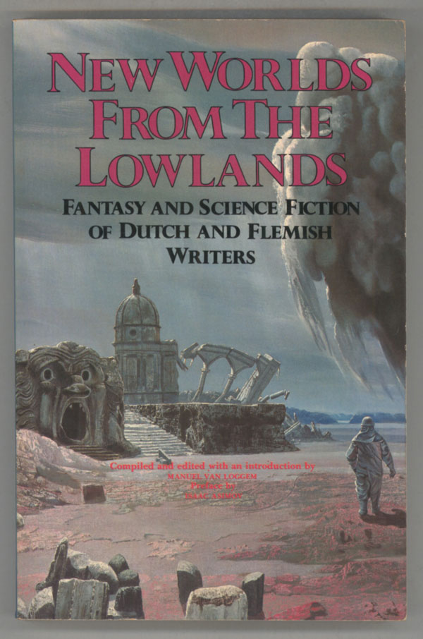 NEW WORLDS FROM THE LOWLANDS: FANTASY AND SCIENCE FICTION OF DUTCH AND FLEMISH WRITERS. Manuel Van Loggem.