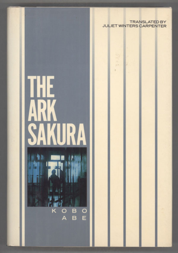 THE ARK SAKURA. Translated by Juliet Winters Carpenter. Kobo Abe.