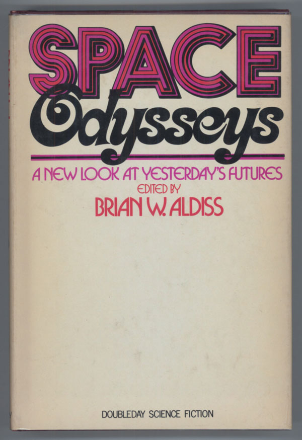 SPACE ODYSSEYS: A NEW LOOK AT YESTERDAY'S FUTURES. Brian Aldiss.