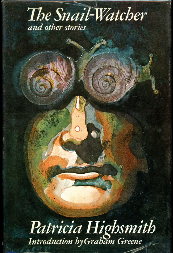 THE SNAIL-WATCHER AND OTHER STORIES. Patricia Highsmith.