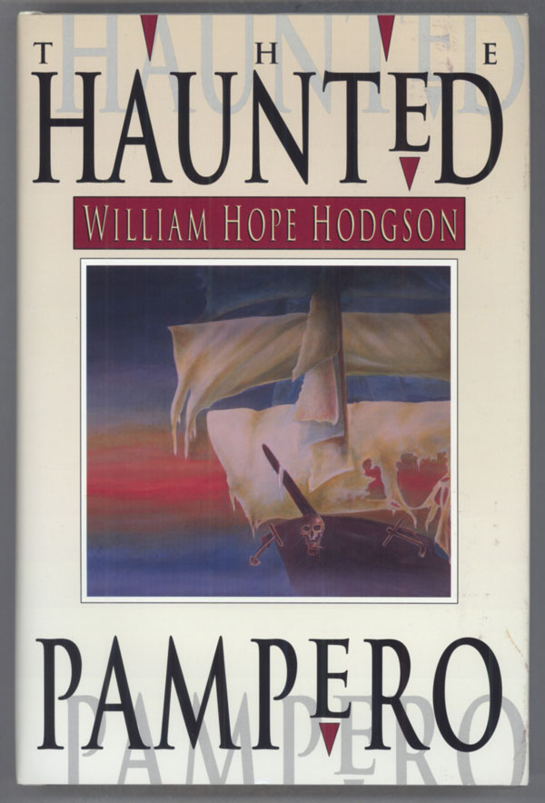 """THE HAUNTED """"PAMPERO:"""" UNCOLLECTED FANTASIES AND MYSTERIES ... EDITED AND WITH AN INTRODUCTION BY SAM MOSKOWITZ. William Hope Hodgson."""