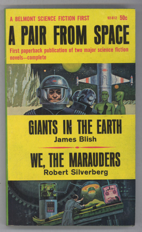 A PAIR FROM SPACE: GIANTS IN THE EARTH [by] James Blish [and] WE, THE MARAUDERS [by] Robert Silverberg. James Blish, Robert Silverberg.