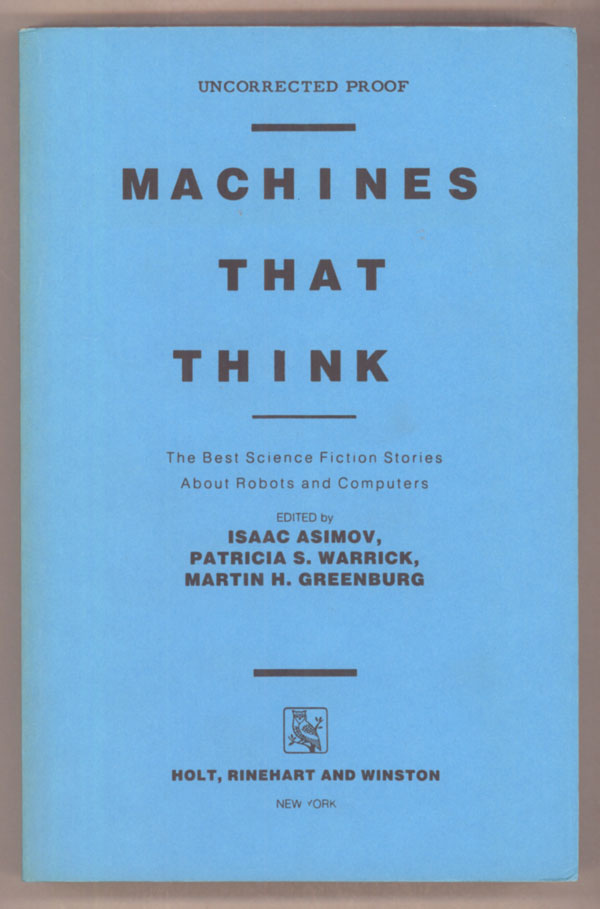 MACHINES THAT THINK: THE BEST SCIENCE FICTION STORIES ABOUT ROBOTS AND COMPUTERS. Isaac Asimov, Patricia S. Warrick, Martin H. Greenberg.