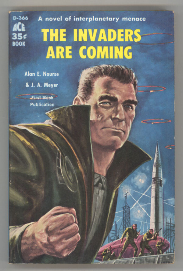 THE INVADERS ARE COMING! Alan Nourse, J. A. Meyer.