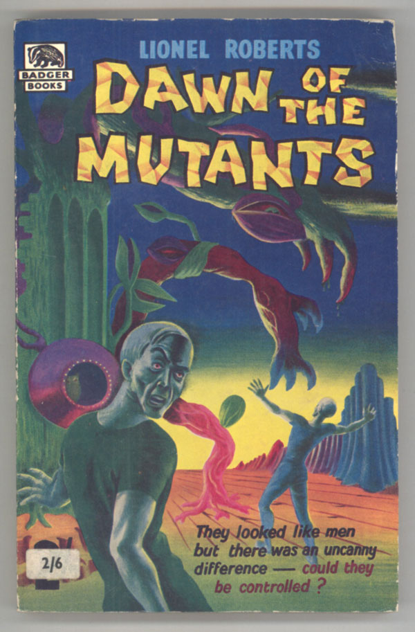 "DAWN OF THE MUTANTS by Lionel Roberts [pseudonym]. Fanthorpe, Lionel, ""Lionel Roberts."""