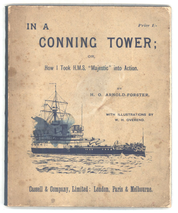 "IN A CONNING TOWER; OR, HOW I TOOK H.M.S. ""MAJESTIC"" INTO ACTION. A STORY OF MODERN IRONCLAD WARFARE. Arnold-Forster."
