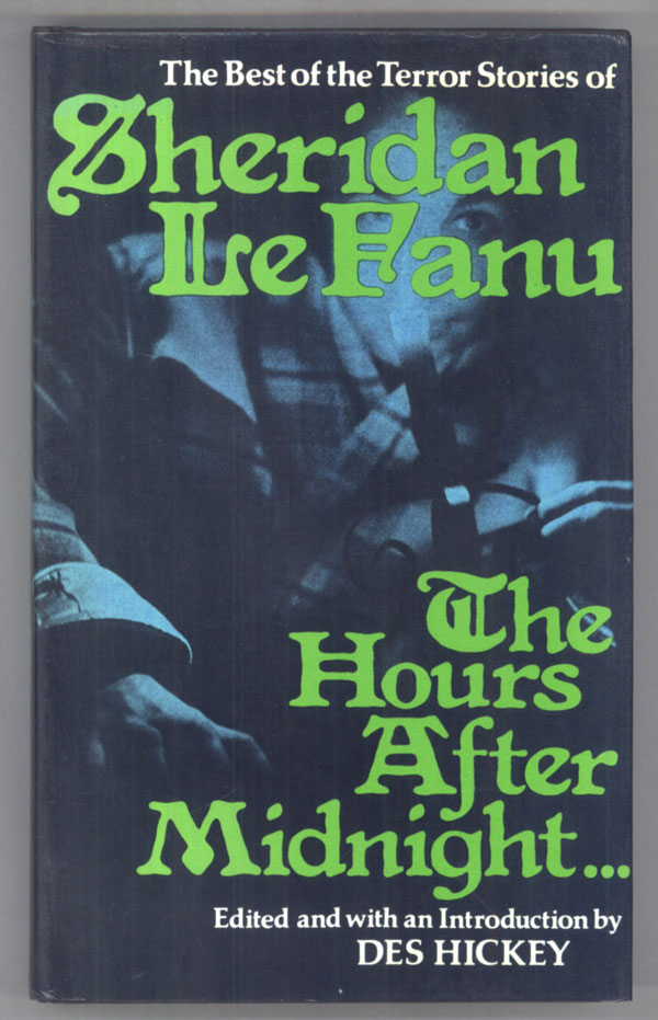 THE HOURS AFTER MIDNIGHT: TALES OF TERROR AND THE SUPERNATURAL ... Edited and with an Introduction by Des Hickey. Le Fanu, Sheridan.
