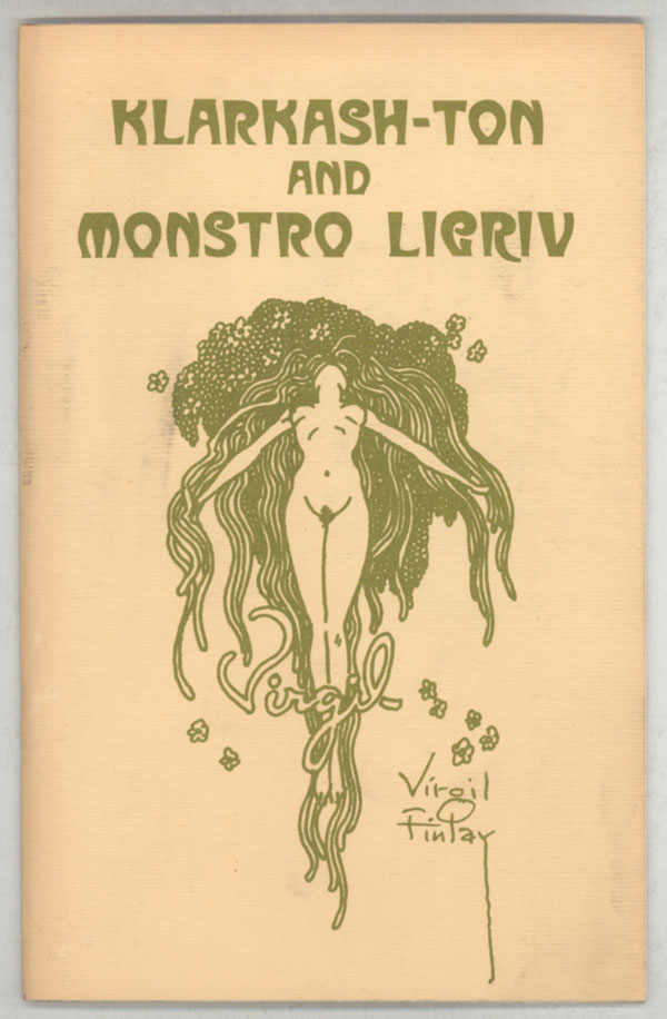 KLARKASH-TON AND MONSTRO LIGRIV: PREVIOUSLY UNPUBLISHED POEMS AND ART BY CLARK ASHTON SMITH (1893-1961) AND VIRGIL FINLAY (1914-1971), INCLUDING SMITH'S CORRESPONDENCE WITH FINLAY IN 1937 FOLLOWING THE DEATH OF H. P. LOVECRAFT. Clark Ashton Smith.