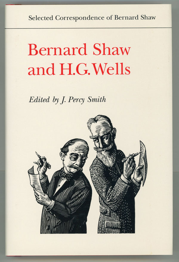 SELECTED CORRESPONDENCE OF BERNARD SHAW: BERNARD SHAW AND H. G. WELLS. Edited by J. Percy Smith. George Bernard and Shaw, Wells.