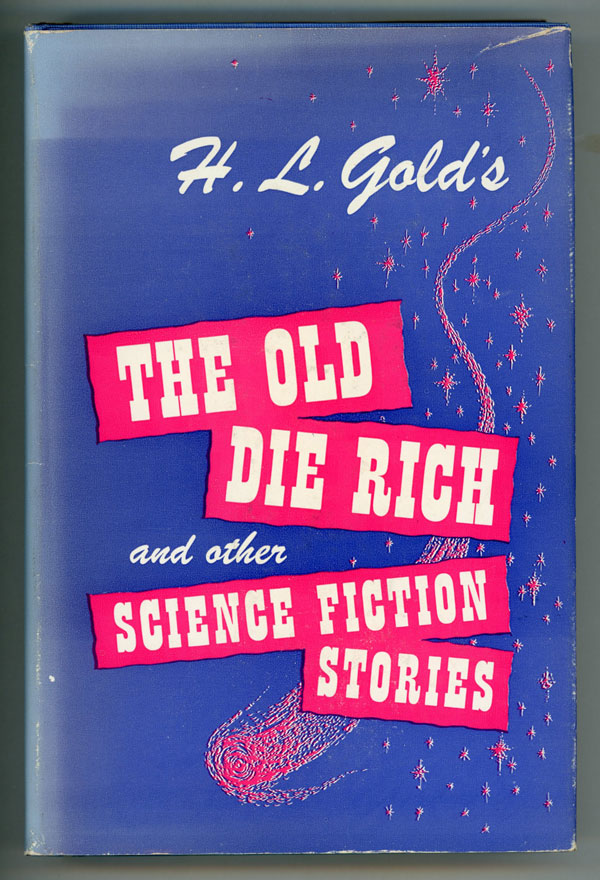 THE OLD DIE RICH AND OTHER SCIENCE FICTION STORIES. Gold.