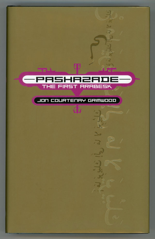 PASHAZADE: THE FIRST ARABESK. Jon Courtenay Grimwood.