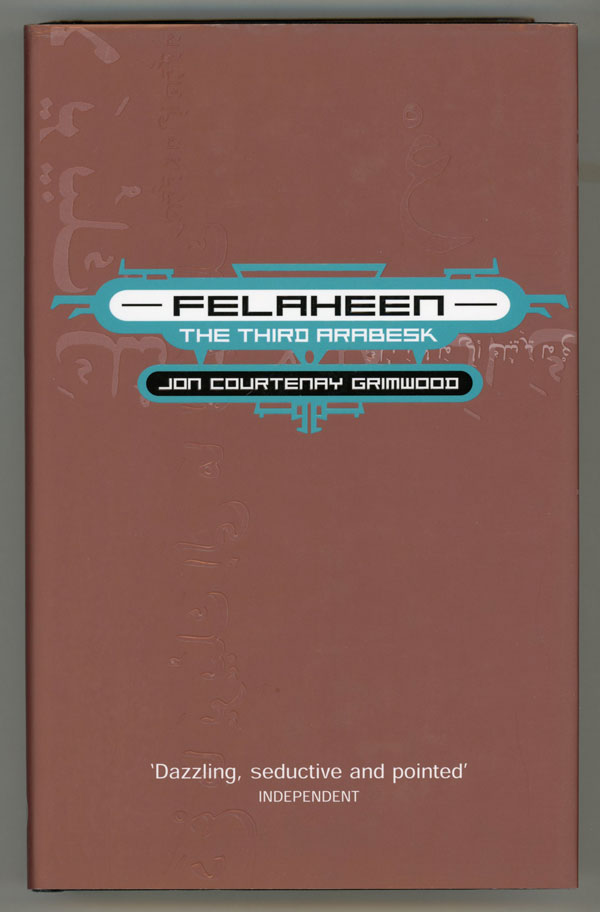 FELAHEEN: THE THIRD ARABESK. Jon Courtenay Grimwood.