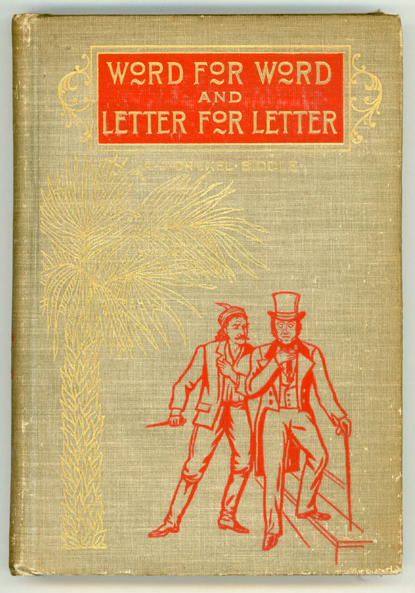 WORD FOR WORD AND LETTER FOR LETTER: A BIOGRAPHICAL ROMANCE. A. J. Drexel Biddle.