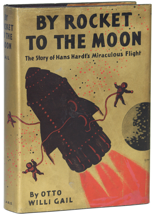 BY ROCKET TO THE MOON: THE STORY OF HANS HARDT'S MIRACULOUS FLIGHT. Otto Willi Gail.
